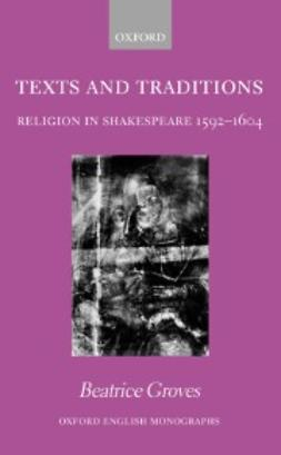 Groves, Beatrice - Texts and Traditions - Religion in Shakespeare 1592-1604, e-bok