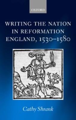Shrank, Cathy - Writing the Nation in Reformation England, 1530-1580, ebook