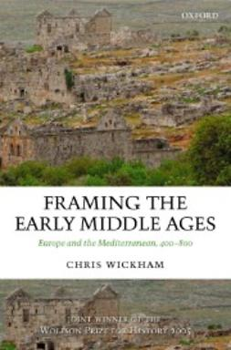 Wickham, Chris - Framing the Early Middle Ages: Europe and the Mediterranean, 400-800, ebook