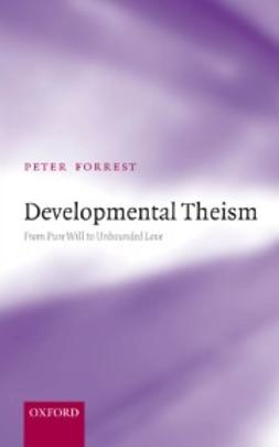 Developmental Theism: From Pure Will to Unbounded Love