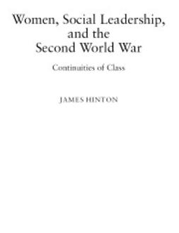 Hinton, James - Women, Social Leadership, and the Second World War: Continuities of Class, ebook