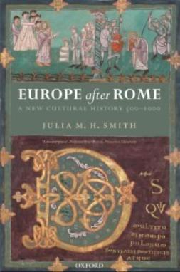 Smith, Julia M. H. - Europe after Rome: A New Cultural History 500-1000, ebook
