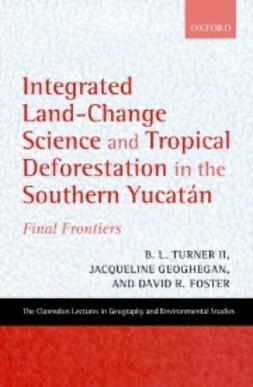Foster, David R. - Integrated Land-Change Science and Tropical Deforestation in the Southern Yucatan: Final Frontiers, e-bok