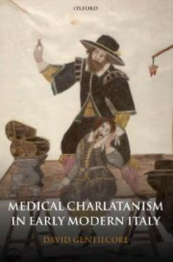 Gentilcore, David - Medical Charlatanism in Early Modern Italy, e-bok