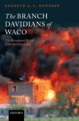 Newport, Kenneth G. C. - The Branch Davidians of Waco: The History and Beliefs of an Apocalyptic Sect, e-bok