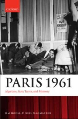 House, Jim - Paris 1961: Algerians, State Terror, and Memory, ebook