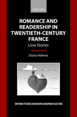 Holmes, Diana - Romance and Readership in Twentieth-Century France: Love Stories, e-kirja