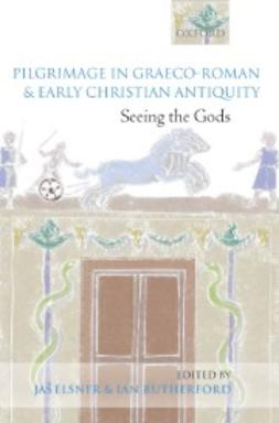 Elsner, Jas´ - Pilgrimage in Graeco-Roman and Early Christian Antiquity: Seeing the Gods, ebook