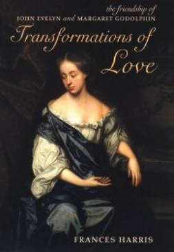 Harris, Frances - Transformations of Love: The Friendship of John Evelyn and Margaret Godolphin, ebook