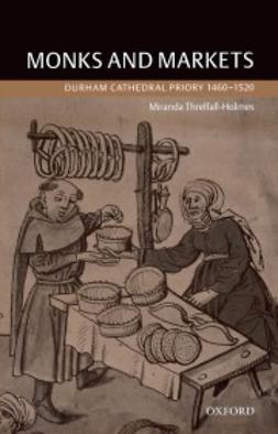 Threlfall-Holmes, Miranda - Monks and Markets: Durham Cathedral Priory 1460-1520, ebook