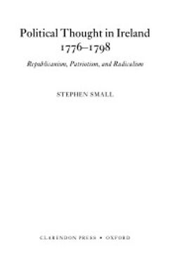 Small, Stephen - Political Thought in Ireland 1776-1798: Republicanism, Patriotism, and Radicalism, ebook
