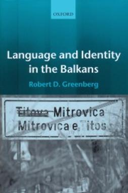 Greenberg, Robert D. - Language and Identity in the Balkans: Serbo-Croatian and Its Disintegration, ebook
