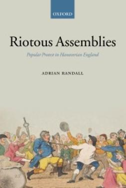 Randall, Adrian - Riotous Assemblies: Popular Protest in Hanoverian England, ebook