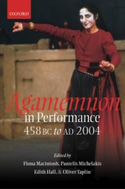 Hall, Edith - Agamemnon in Performance 458 BC to AD 2004, e-bok