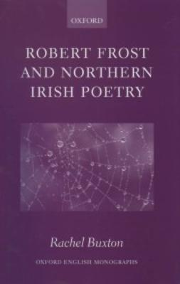 Buxton, Rachel - Robert Frost and Northern Irish Poetry, ebook
