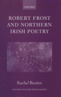 Buxton, Rachel - Robert Frost and Northern Irish Poetry, e-bok