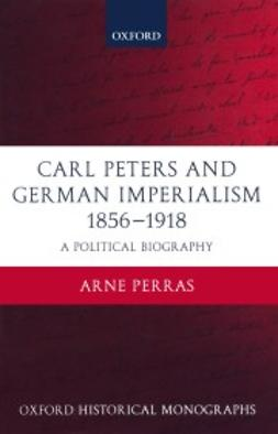 Perras, Arne - Carl Peters and German Imperialism 1856-1918: A Political Biography, ebook