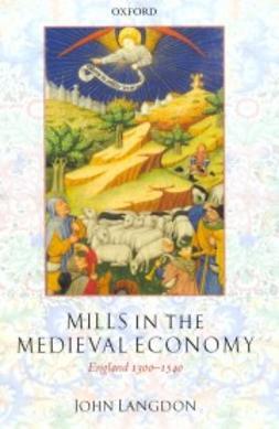 Langdon, John - Mills in the Medieval Economy: England 1300-1540, ebook
