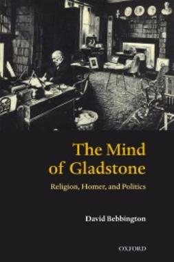 Bebbington, David - The Mind of Gladstone: Religion, Homer, and Politics, ebook