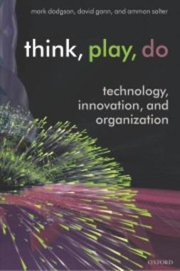 Dodgson, Mark - Think, Play, Do: Technology, Innovation, and Organization, e-bok
