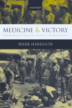 Harrison, Mark - Medicine and Victory: British Military Medicine in the Second World War, ebook