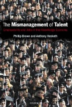 , Phillip Brown - The Mismanagement of Talent : Employability and Jobs in the Knowledge Economy, ebook