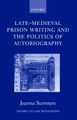 Summers, Joanna - Late-Medieval Prison Writing and the Politics of Autobiography, ebook