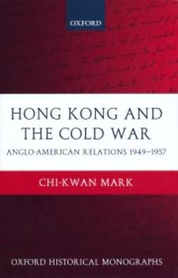 Mark, Chi-kwan - Hong Kong and the Cold War: Anglo-American Relations 1949-1957, e-kirja