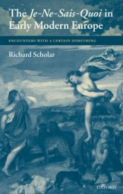 Scholar, Richard - The Je-Ne-Sais-Quoi in Early Modern Europe: Encounters with a Certain Something, ebook