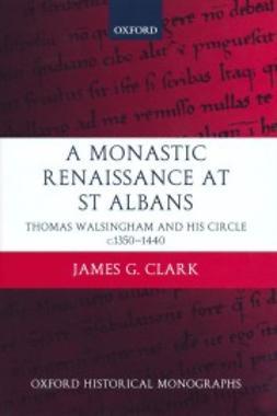 Monastic Renaissance at St Albans, A: Thomas Walsingham and his Circle c.1350-1440