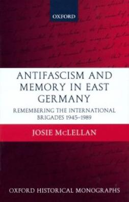 McLellan, Josie - AntiFascism and Memory in East Germany: Remembering the International Brigades 1945-1989, e-bok
