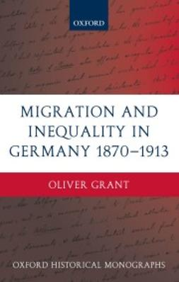 Grant, Oliver - Migration and Inequality in Germany 1870-1913, ebook