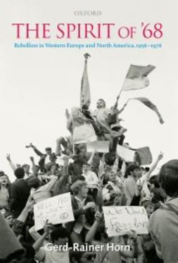 Horn, Gerd-Rainer - The Spirit of ´68 : Rebellion in Western Europe and North America, 1956-1976, e-kirja