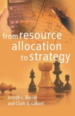 Bower, Joseph L. - From Resource Allocation to Strategy, ebook