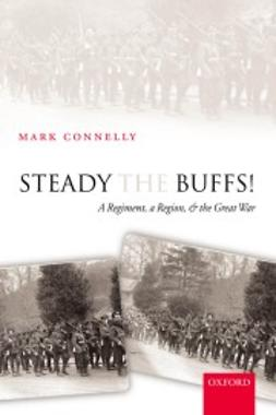 Connelly, Mark - Steady The Buffs! : A Regiment, a Region, and the Great War, ebook