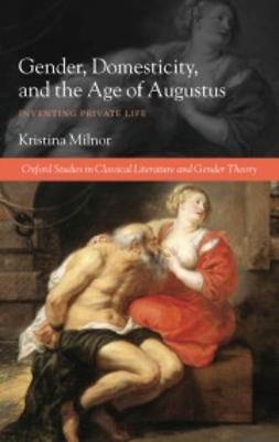 Milnor, Kristina - Gender, Domesticity, and the Age of Augustus: Inventing Private Life, ebook