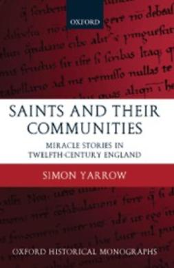 Yarrow, Simon - Saints and their Communities: Miracle Stories in Twelfth-Century England, ebook