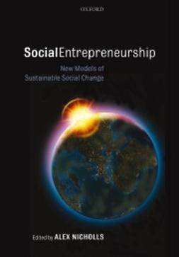 Nicholls, Alex - Social Entrepreneurship: New Models of Sustainable Social Change, ebook
