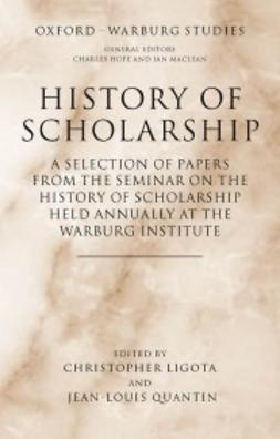 Ligota, Christopher - History of Scholarship: A Selection of Papers from the Seminar on the History of Scholarship Held Annually at the Warburg Institute, ebook
