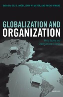 Drori, Gili S. - Globalization and Organization: World Society and Organizational Change, ebook