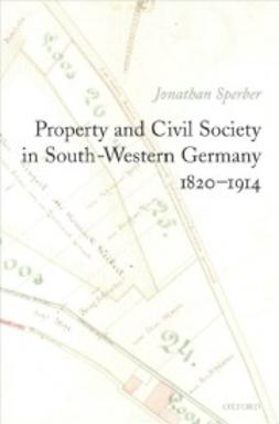 Sperber, Jonathan - Property and Civil Society in South-Western Germany 1820-1914, e-bok