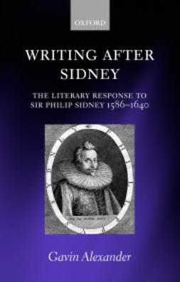 Alexander, Gavin - Writing after Sidney: The Literary Response to Sir Philip Sidney 1586-1640, e-kirja