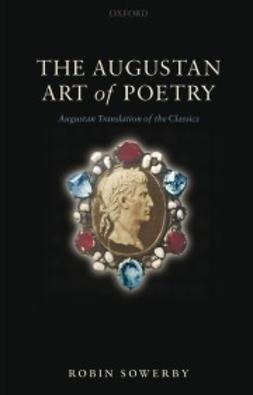 Sowerby, Robin - The Augustan Art of Poetry: Augustan Translation of the Classics, ebook
