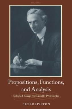 Hylton, Peter - Propositions, Functions, and Analysis: Selected Essays on Russell's Philosophy, ebook
