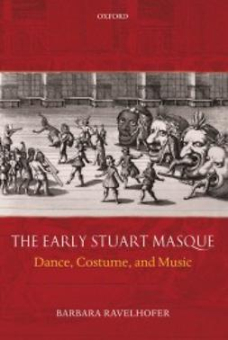 Ravelhofer, Barbara - The Early Stuart Masque: Dance, Costume, and Music, ebook