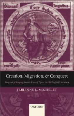 Michelet, Fabienne L. - Creation, Migration, and Conquest: Imaginary Geography and Sense of Space in Old English Literature, e-kirja