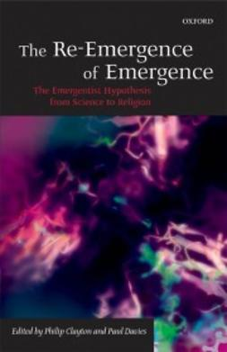 Clayton, Philip - The Re-Emergence of Emergence: The Emergentist Hypothesis from Science to Religion, e-kirja
