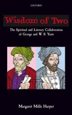 Harper, Margaret Mills - Wisdom of Two: The Spiritual and Literary Collaboration of George and W. B. Yeats, ebook