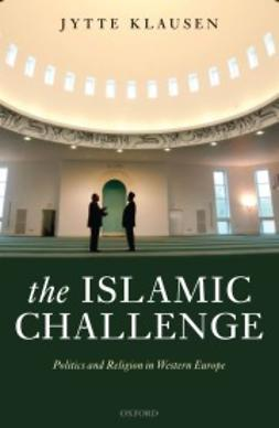 Klausen, Jytte - The Islamic Challenge: Politics and Religion in Western Europe, e-bok
