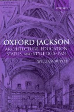 Whyte, William - Oxford Jackson: Architecture, Education, Status, and Style 1835-1924, ebook